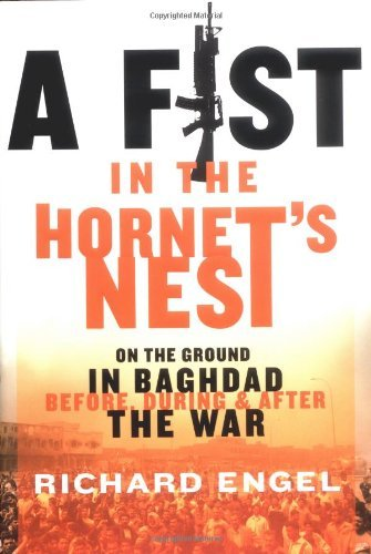 Richard Engel A Fist In The Hornet's Nest On The Ground In Baghdad Before During And Afte