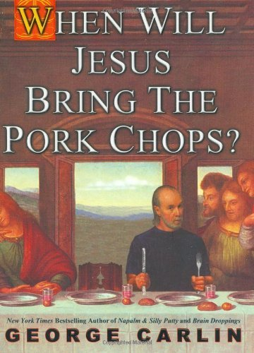 George Carlin When Will Jesus Bring The Pork Chops?