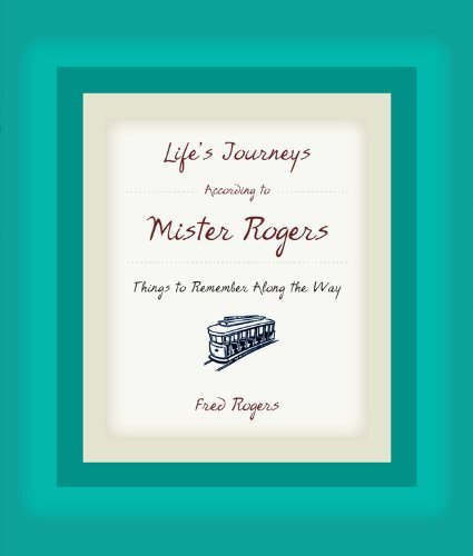 Fred Rogers Life's Journeys According To Mister Rogers Things To Remember Along The Way