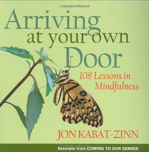 Jon Kabat Zinn Arriving At Your Own Door 108 Lessons In Mindfulness