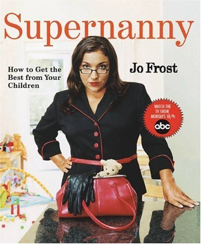 Jo Frost Supernanny How To Get The Best From Your Children