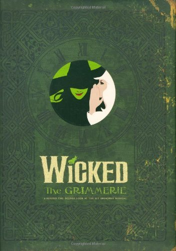 David Cote Wicked The Grimmerie A Behind The Scenes Look At The Hit Broadway Musi