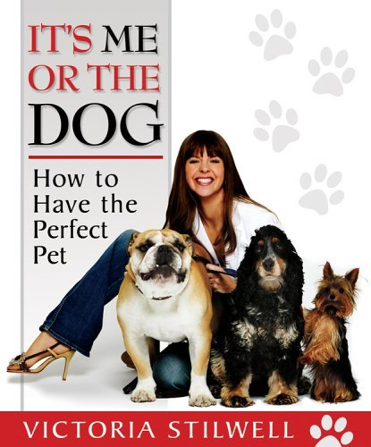 Victoria Stilwell It's Me Or The Dog How To Have The Perfect Pet