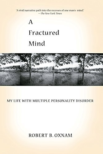 Robert B. Oxnam A Fractured Mind My Life With Multiple Personality Disorder