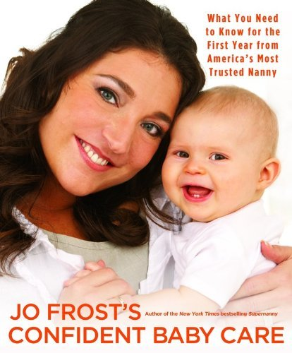 Jo Frost Jo Frost's Confident Baby Care What You Need To Know For The First Year From Ame