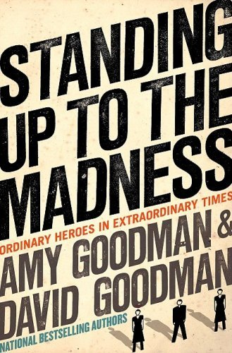 Amy Goodman Standing Up To The Madness Ordinary Heroes In Extraordinary Times