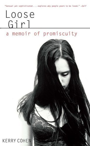 Kerry Cohen Loose Girl A Memoir Of Promiscuity