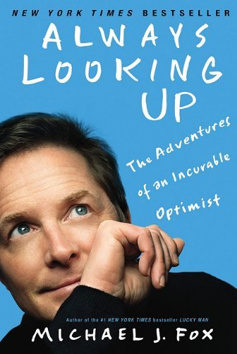 Michael J. Fox Always Looking Up The Adventures Of An Incurable Optimist