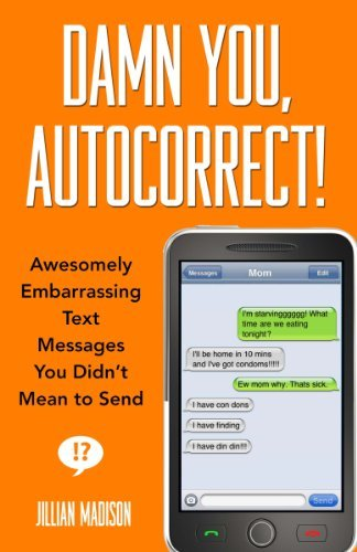 Jillian Madison Damn You Autocorrect! Awesomely Embarrassing Text Messages You Didn't M
