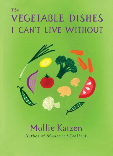 Mollie Katzen The Vegetable Dishes I Can't Live Without