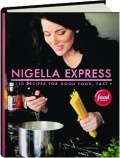 Food Network Nigella Express 130 Recipes For Good Food Fast