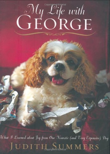 Judith Summers My Life With George What I Learned About Joy From One Neurotic (and V