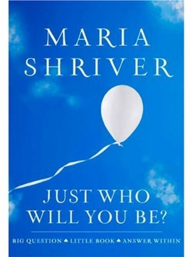 Maria Shriver Just Who Will You Be? Big Question. Little Book. Answer Within.