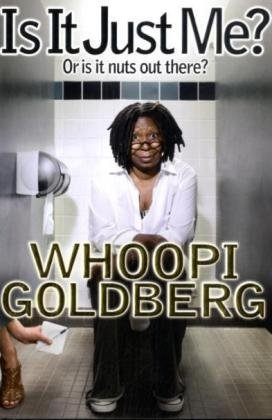 Whoopi Goldberg Is It Just Me? Or Is It Nuts Out There?