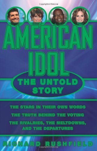 Richard Rushfield American Idol The Untold Story