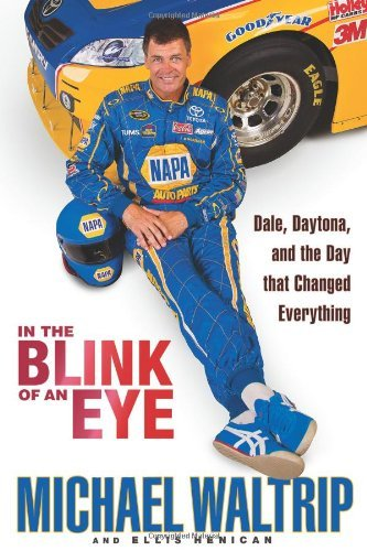 Michael Waltrip In The Blink Of An Eye Dale Daytona And The Day That Changed Everythin