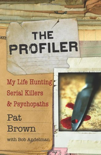 Pat Brown The Profiler My Life Hunting Serial Killers And Psychopaths
