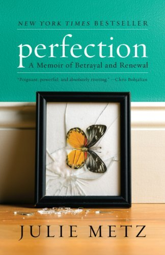 Julie Metz Perfection A Memoir Of Betrayal And Renewal
