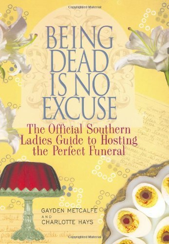 Gayden Metcalfe Being Dead Is No Excuse The Official Southern Ladies Guide To Hosting The
