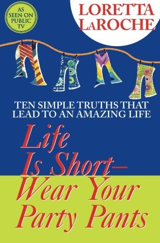 Loretta Laroche Life Is Short Wear Your Party Pants