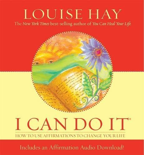Louise L. Hay I Can Do It How To Use Affirmations To Change Your Life