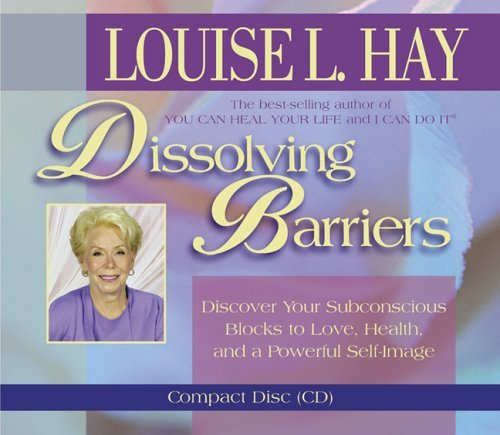 Louise Hay Dissolving Barriers Discover Your Subconscious Blocks To Love Health