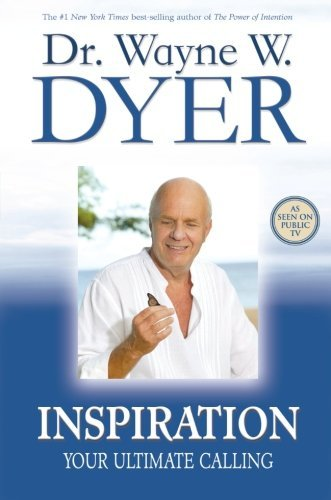Wayne W. Dyer Inspiration Your Ultimate Calling