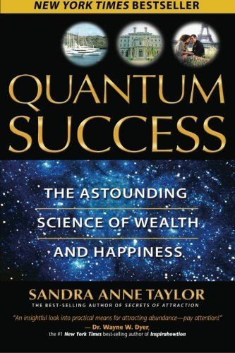 Sandra Anne Taylor Quantum Success The Astounding Science Of Wealth And Happiness