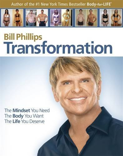 Bill Phillips Transformation The Mindset You Need. The Body You Want. The Life