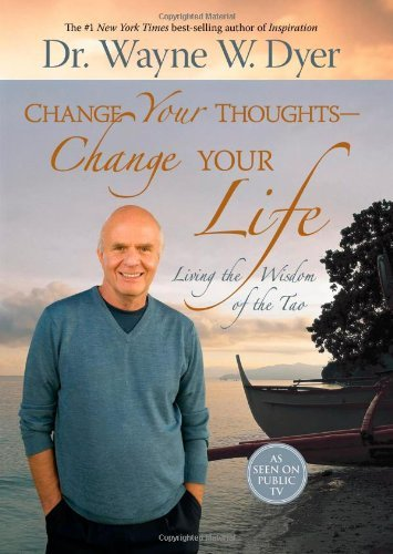 Wayne W. Dyer Change Your Thoughts Change Your Life Living The Wisdom Of The Tao