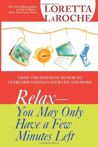 Loretta Laroche Relax You May Only Have A Few Minutes Left Using The Power Of Humor To Overcome Stress In Yo Revised