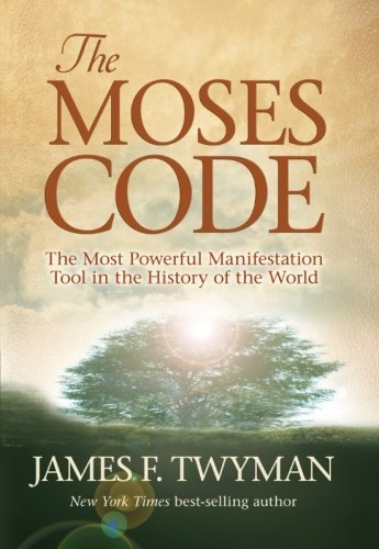 James F. Twyman The Moses Code The Most Powerful Manifestation Tool In The Histo
