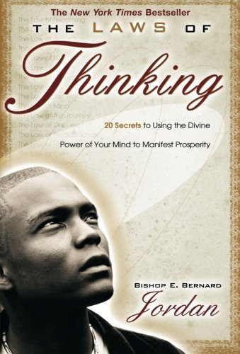 Bishop E. Bernard Jordan The Laws Of Thinking 20 Secrets To Using The Divine Power Of Your Mind