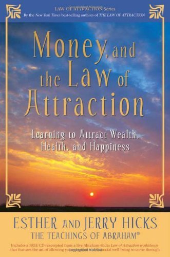 Esther Hicks Money And The Law Of Attraction Learning To Attract Wealth Health And Happiness