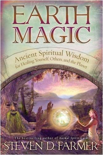 Steven D. Farmer Earth Magic Ancient Shamanic Wisdom For Healing Yourself Oth