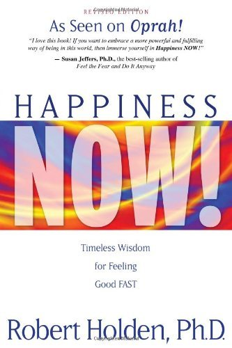 Robert Holden Happiness Now! Timeless Wisdom For Feeling Good Fast Revised