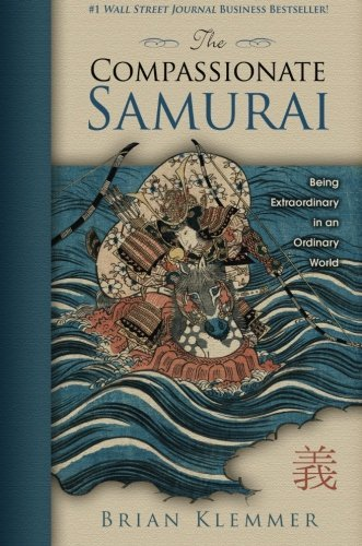 Brian Klemmer The Compassionate Samurai Being Extraordinary In An Ordinary World