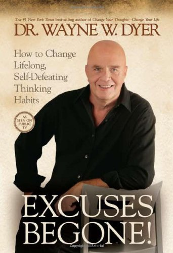 Wayne W. Dyer Excuses Begone! How To Change Lifelong Self Defeating Thinking H