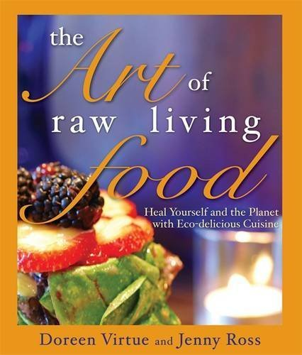 Doreen Virtue The Art Of Raw Living Food Heal Yourself And The Planet With Eco Delicious C