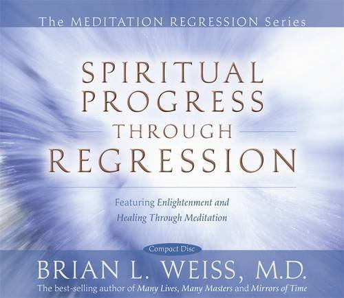 Brian Weiss Spiritual Progress Through Regression Abridged