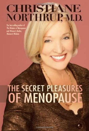 Christiane Northrup The Secret Pleasures Of Menopause
