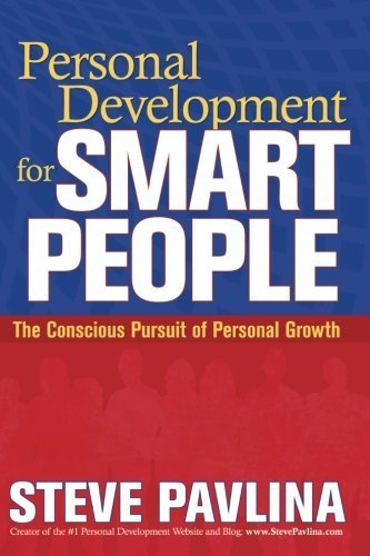Steve Pavlina Personal Development For Smart People The Conscious Pursuit Of Personal Growth