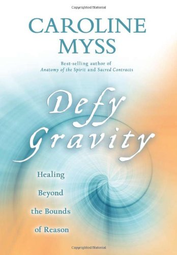 Caroline Myss Defy Gravity Healing Beyond The Bounds Of Reason