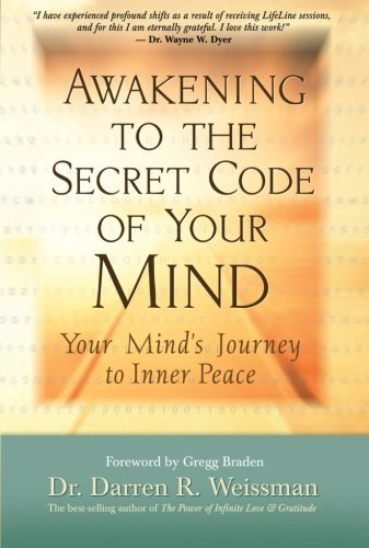 Darren R. Weissman Awakening To The Secret Code Of Your Mind Your Mind's Journey To Inner Peace
