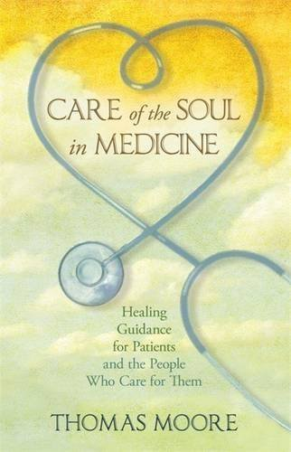 Thomas Moore Care Of The Soul In Medicine Healing Guidance For Patients Families And The