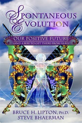 Bruce H. Lipton Spontaneous Evolution Our Positive Future (and A Way To Get There From