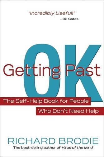 Richard Brodie Getting Past Ok The Self Help Book For People Who Don?t Need Help