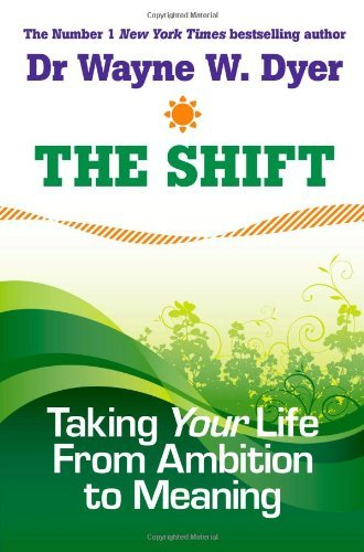 Wayne W. Dyer The Shift Taking Your Life From Ambition To Meaning