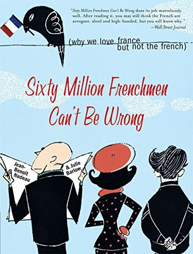 Jean Benoit Nadeau Sixty Million Frenchmen Can't Be Wrong Why We Love France But Not The French