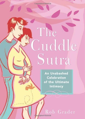 Rob Grader The Cuddle Sutra An Unabashed Celebration Of The Ultimate Intimacy